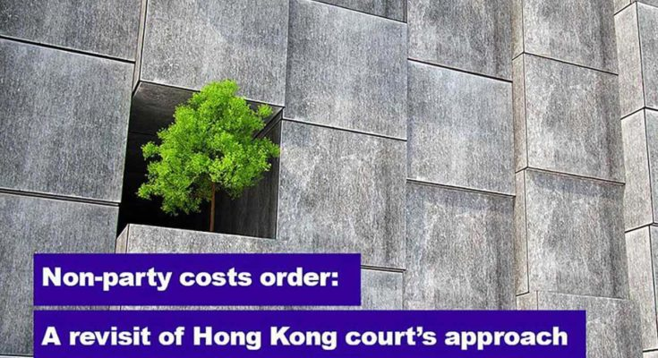 Non-party costs order, a revisit of Hong Kong court's approach